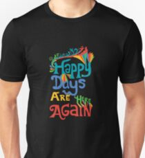 Happy Days Are Here Again  Unisex T-Shirt