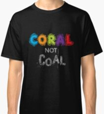 Coral Not Coal - White on Black Classic T-Shirt