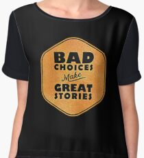Bad Choices Make Great Stories - Humor Chiffon Top