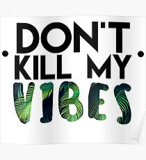 don´t kill my vibes Poster