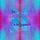 Be fabulous in being yourself by Em B-)
