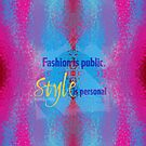 Fashion is public. Style is personal by Em B-)