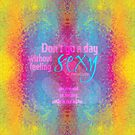 Don't go a day without feeling sexy by Em B-)