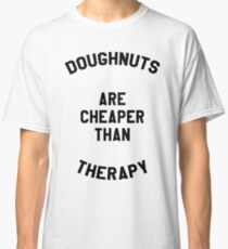DOUGHNUTS ARE CHEAPER THAN THERAPY Classic T-Shirt