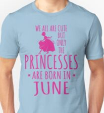 GIFT FOR BIRTHDAY !!! PRINCESSES ARE BORN IN JUNE Unisex T-Shirt