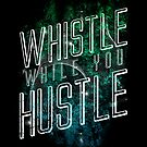 Whistle While You Hustle by Lou Patrick Mackay