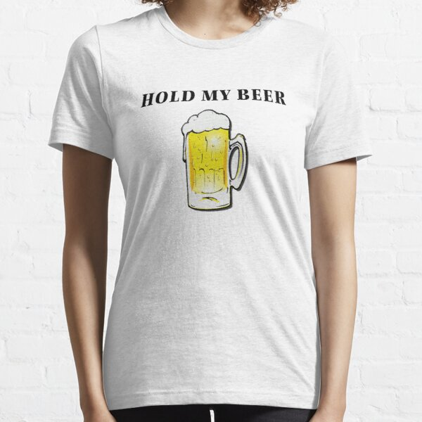 Hold my beer Essential T-Shirt