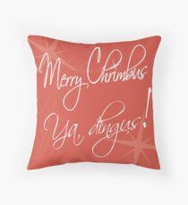 Merry Chrimbus, Ya Dingus! Throw Pillow