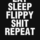 Eat Sleep Flippy Shit Repeat by wrasslebox
