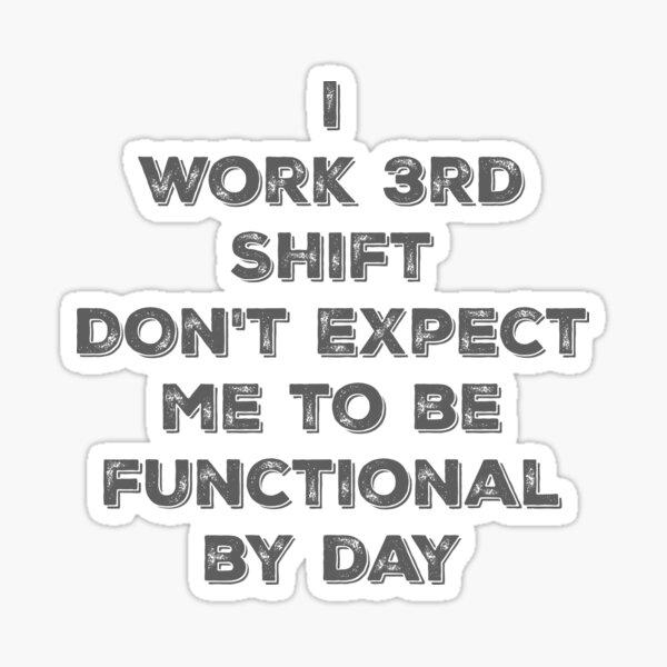 3rd shift worker Sticker