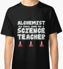 Alchemist - Old School Name for a Science Teacher  Classic T-Shirt