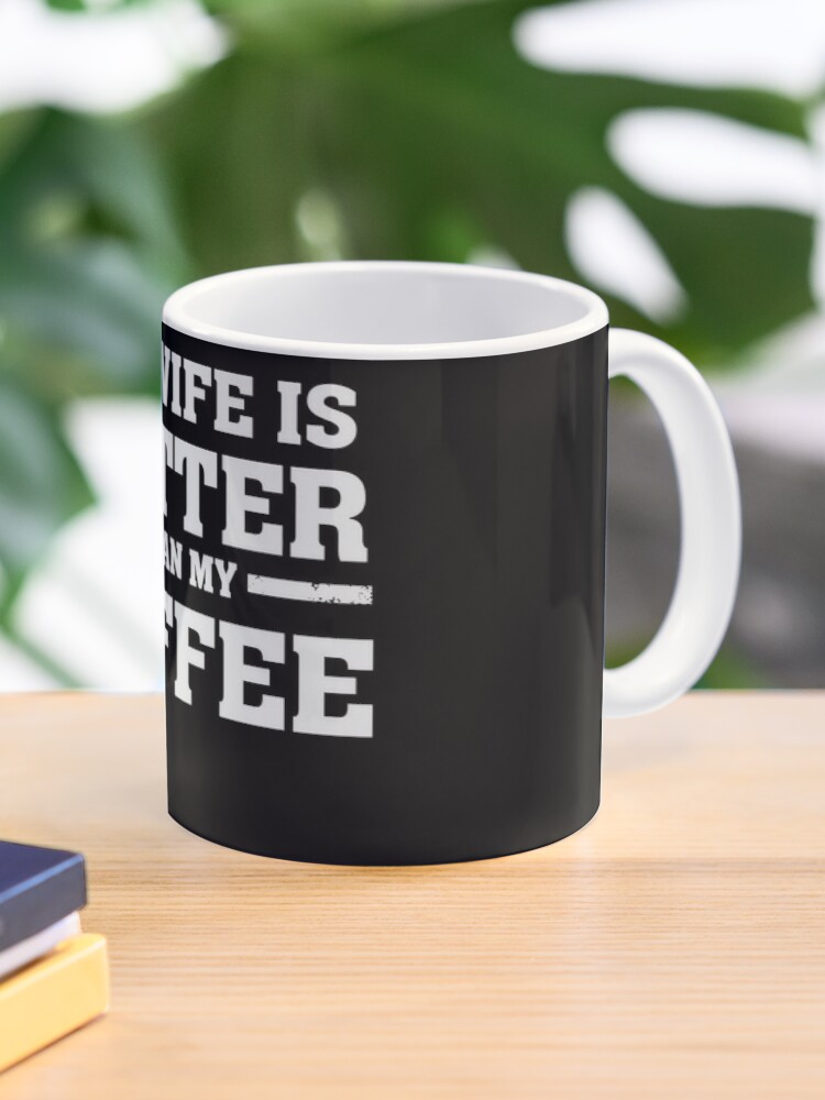 My Wife Is Hotter Than My Coffee Proud Husband Mug By