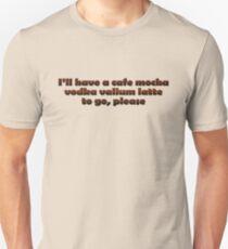 I'll have a cafe mocha vodka valium latte to go, please T-Shirt