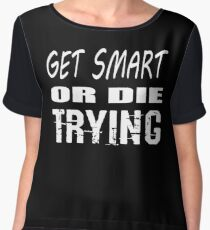 Get smart or die trying, geeky statement for nerds or just people that like to learn Chiffon Top
