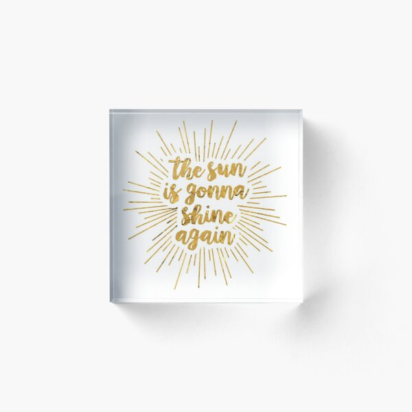 The Sun Is Gonna Shine Again | Bright Star Acrylic Block