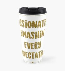 Passionately Smashin' Every Expectation | Hamilton Travel Mug