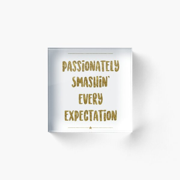 Passionately Smashin' Every Expectation | Hamilton Acrylic Block
