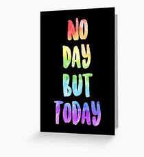 No Day But Today | RENT Greeting Card