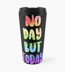 No Day But Today | RENT Travel Mug
