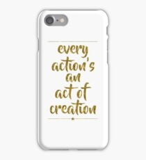 Every Action's An Act Of Creation | Hamilton iPhone Case/Skin