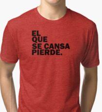 EL QUE SE CANSA PIERDE Tri-blend T-Shirt