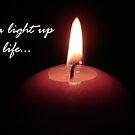 """""""You light up my life"""" by ~ Fir Mamat ~"""