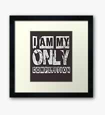 I Am My Only Competiton Gym Quote  Framed Print