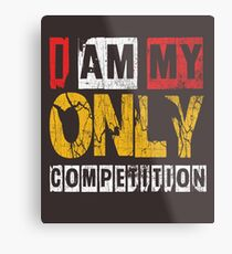 I Am My Only Competiton Metal Print
