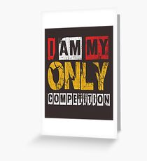 I Am My Only Competiton Gym Quote  Greeting Card