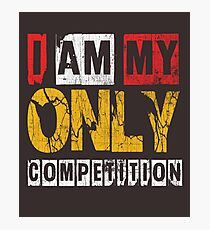 I Am My Only Competiton Gym Quote T-Shirt Photographic Print
