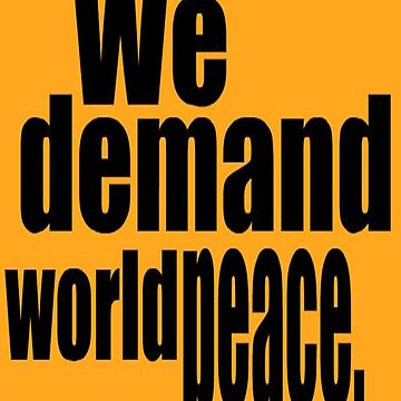 We Demand World Peace T by muradian
