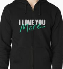 I Love You More - vintage Zipped Hoodie