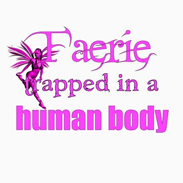 Faerie trapped in a human body by ShazY