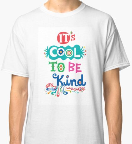 It's Cool To Be Kind - poster Classic T-Shirt