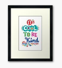 It's Cool To Be Kind - poster Framed Print