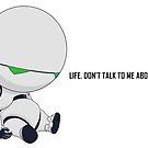 LIFE. DON'T TALK TO ME ABOUT LIFE. by John Medbury (LAZY J)