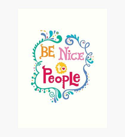 Be Nice To People Art Print