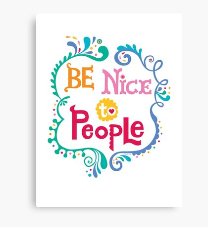 Be Nice To People Canvas Print