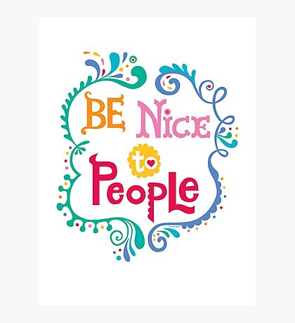 Be Nice To People Photographic Print