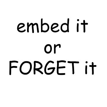 Embed it or forget it by dangshirts