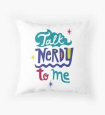 Talk Nerdy To Me Throw Pillow