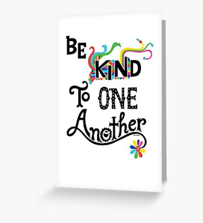 Be Kind To One Another Greeting Card