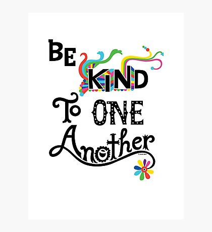 Be Kind To One Another Photographic Print