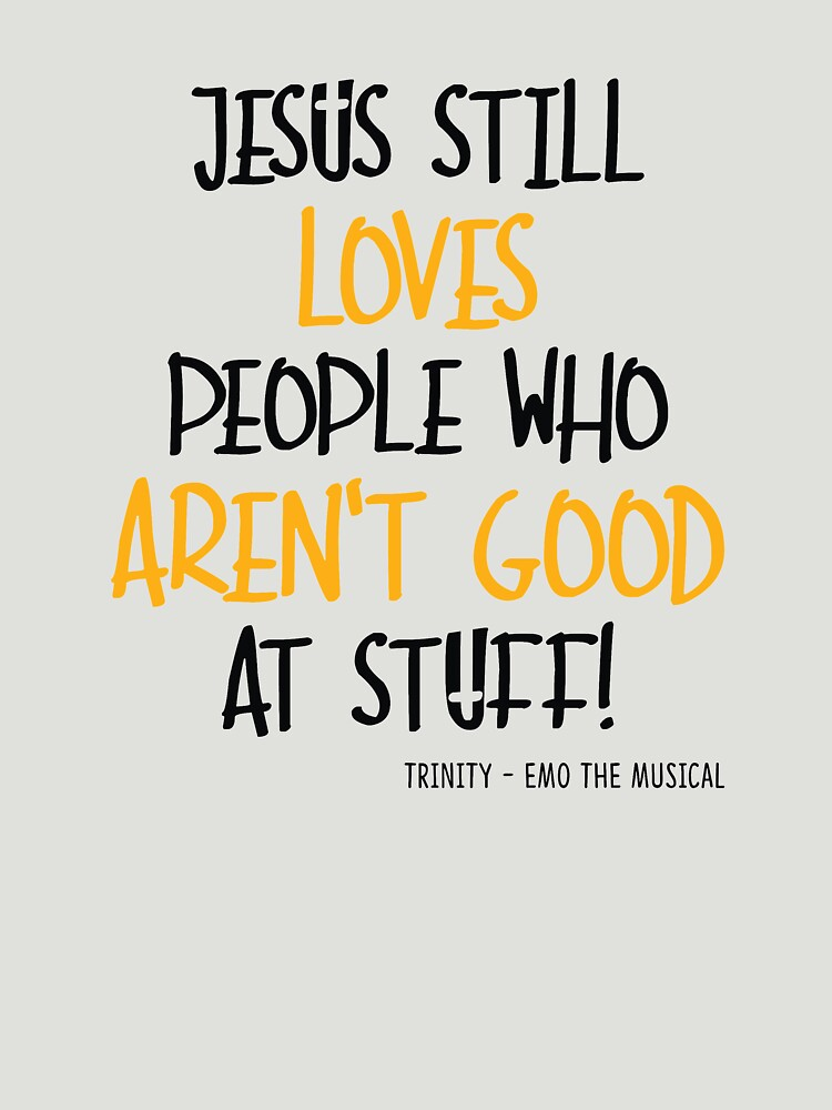 EMO the Musical - Jesus still loves people... Coloured font by EMOtheMusical