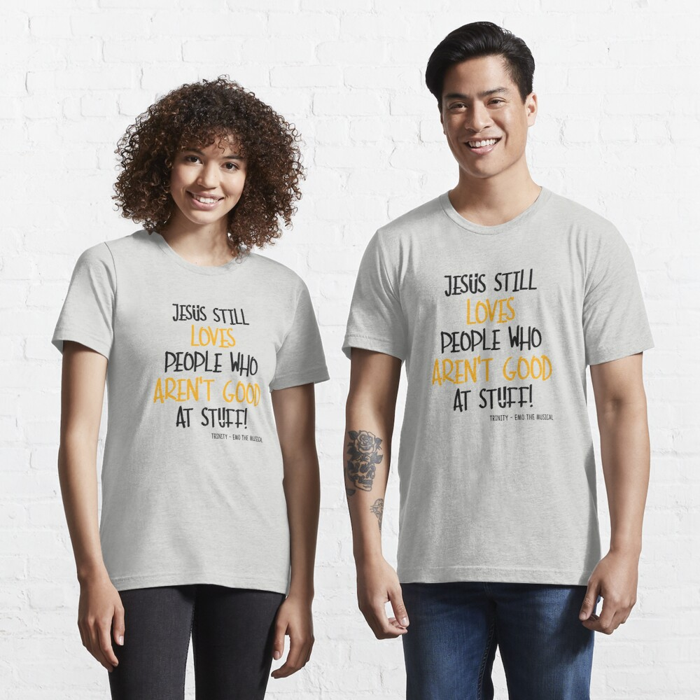 EMO the Musical - Jesus still loves people... Coloured font Essential T-Shirt