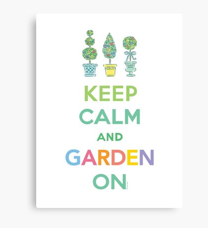 Keep Calm and Garden On  Canvas Print
