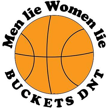 Men Lie. Women Lie. Buckets DNT. by firejonbarry