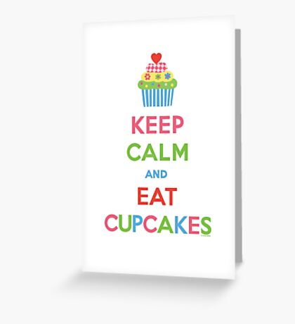 Keep Calm and Eat Cupcakes 5  Greeting Card