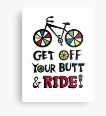 Get Off Your Butt and Ride Metal Print