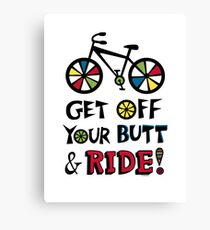 Get Off Your Butt and Ride Canvas Print